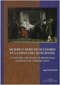 MUJERES Y DERECHO SUCESORIO EN LA ESPAÑA DEL SETECIENTOS: UN ESTUDIO A TRAVÉS DE