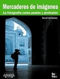 MERCADERES DE IMÁGENES : LA FOTOGRAFÍA COMO PASIÓN Y PROFESIÓN