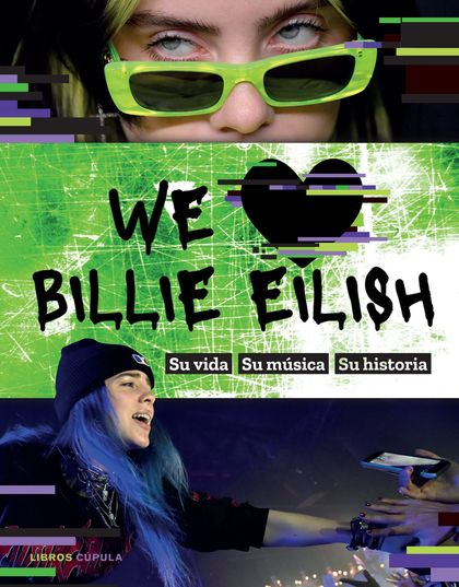 WE LOVE BILLIE EILISH. SU VIDA, SU MÚSICA, SU HISTORIA