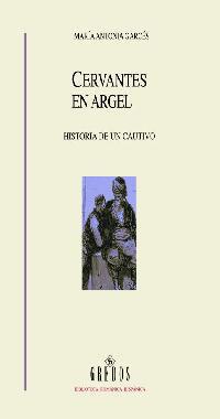 CERVANTES EN ARGEL: HISTORIA DE UN CAUTIVO