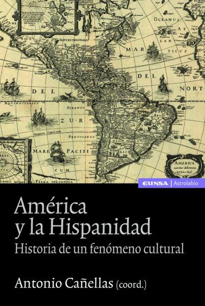 AMÉRICA Y LA HISPANIDAD : HISTORIA DE UN FENÓMENO CULTURAL