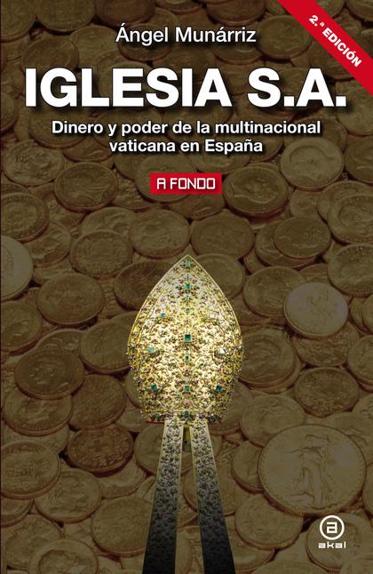 IGLESIA S.A.. DINERO Y PODER DE LA MULTINACIONAL VATICANA EN ESPAÑA