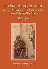 ITALIA COMO CENTRO. ARTE Y COLECCIONISMO EN LA ITALIA ESPAÑOLA DURANTE LA EDAD MODERNA