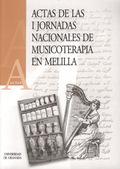 ACTAS DE LAS I JORNADAS NACIONALES DE MUSICOTERAPIA EN MELILLA : CELEBRADAS DEL 3 AL 6 DE JUNIO