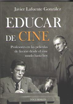 EDUCAR DE CINE.. PROFESORES EN LAS PELÍCULAS DE FICCIÓN DESDE EL CINE MUDO HASTA HOY.