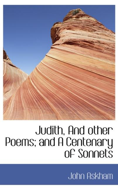 Judith, And other Poems; and A Centenary of Sonnets