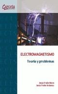 ELECTROMAGNETISMO. TEORÍA Y PROBLEMAS. TEORÍA Y PROBLEMAS