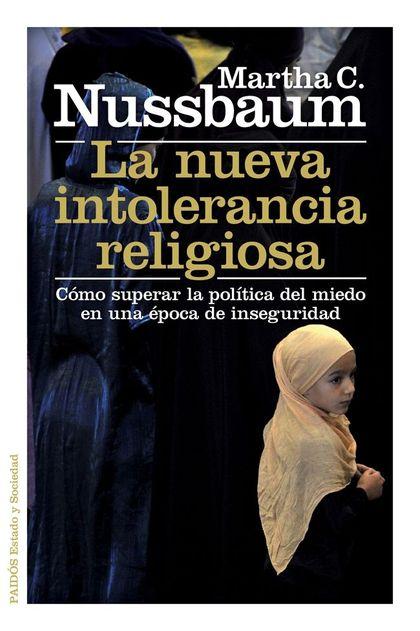 LA NUEVA INTOLERANCIA RELIGIOSA : CÓMO SUPERAR LA POLÍTICA DEL MIEDO EN UNA ÉPOCA DE INSEGURIDA