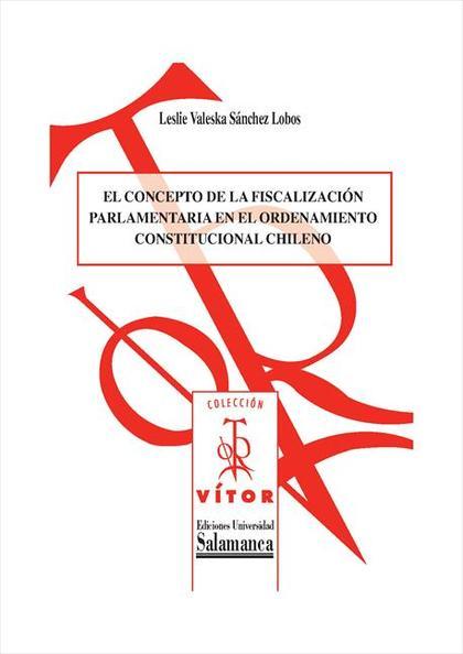 EL CONCEPTO DE LA FISCALIZACIÓN PARLAMENTARIA EN EL ORDENAMIENTO CONSTITUCIONAL.