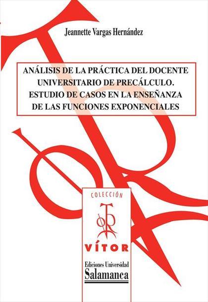 ANÁLISIS DE LA PRÁCTICA DEL DOCENTE UNIVERSITARIO DE PRECÁLCULO. ESTUDIO DE CASOS EN LA ENSEÑAN