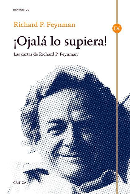 ¡OJALÁ LO SUPIERA! LAS CARTAS DE RICHARD P. FEYNMAN. LAS CARTAS DE RICHARD P. FEYNMAN