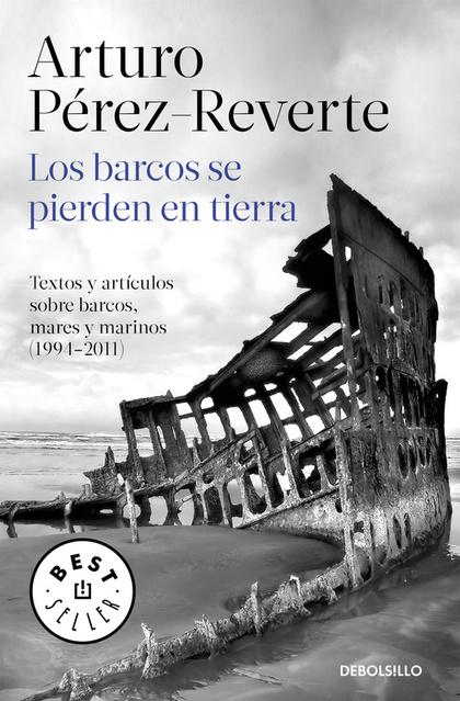 LOS BARCOS SE PIERDEN EN TIERRA : TEXTOS Y ARTÍCULOS SOBRE BARCOS, MARES Y MARINOS (1994-2011)