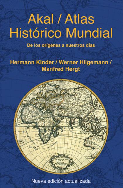 ATLAS HISTÓRICO MUNDIAL: DE LOS ORÍGENES A NUESTROS DÍAS
