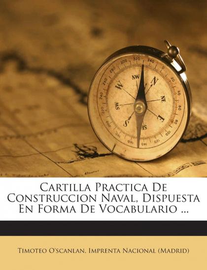 CARTILLA PRACTICA DE CONSTRUCCION NAVAL, DISPUESTA EN FORMA DE VOCABULARIO ...