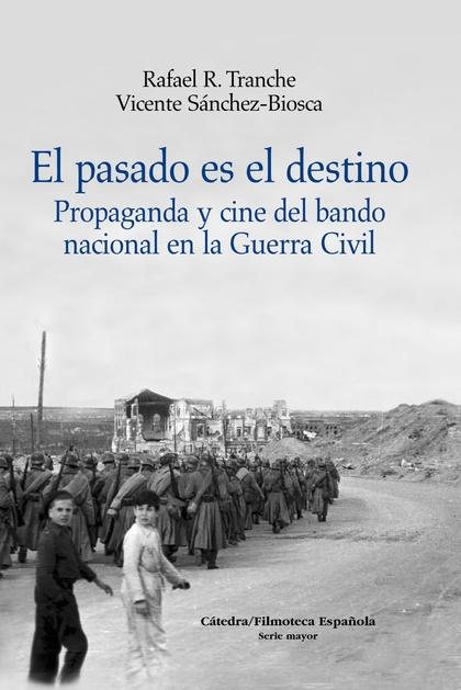 EL PASADO ES EL DESTINO : PROPAGANDA Y CINE DEL BANDO NACIONAL EN LA GUERRA CIVIL
