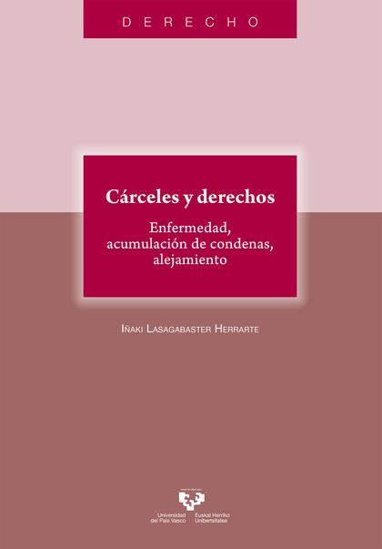 CÁRCELES Y DERECHOS. ENFERMEDAD, ACUMULACIÓN DE CONDENAS, ALEJAMIENTO.