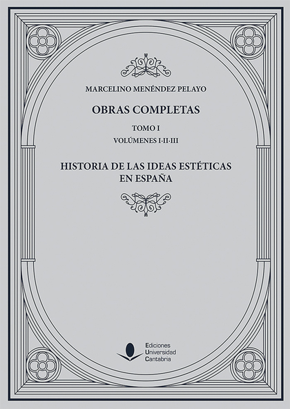 OBRAS COMPLETAS (TOMO I): HISTORIA DE LAS IDEAS ESTÉTICAS EN ESPAÑA (O.C.)