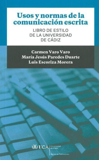 USOS Y NORMAS DE LA COMUNICACIÓN ESCRITA : LIBRO DE ESTILO DE LA UNIVERSIDAD DE CÁDIZ