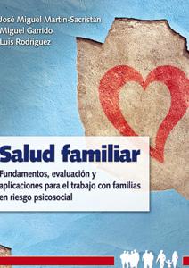 SALUD FAMILIAR : FUNDAMENTOS, EVALUACIÓN Y APLICACIONES PARA EL TRABAJO CON FAMILIAS EN RIESGO