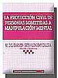 LA PROTECCIÓN CIVIL DE PERSONAS SOMETIDAS A MANIPULACIÓN MENTAL