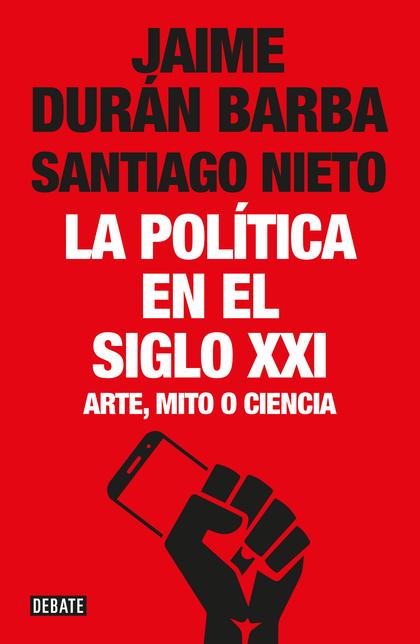 LA POLÍTICA EN EL SIGLO XXI. ARTE, MITO O CIENCIA