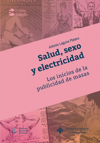 SALUD, SEXO Y ELECTRECIDAD. LOS INICIOS DE LA PUBLICIDAD DE MASAS.