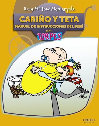 CARIÑO Y TETA : MANUAL DE INSTRUCCIONES DEL BEBÉ