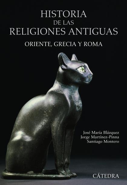 HISTORIA DE LAS RELIGIONES ANTIGUAS. ORIENTE, GRECIA Y ROMA