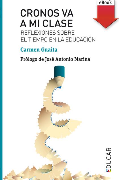 CRONOS VA A MI CLASE (EBOOK-EPUB). REFLEXIONES SOBRE EL TIEMPO EN LA EDUCACIÓN