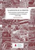 LA AUTONOMÍA EN SU LABERINTO: CRISIS ECONÓMICA, TRANSFORMACIÓN SOCIAL E INESTABI.