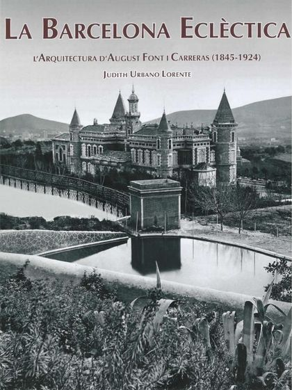 LA BARCELONA ECLÈCTICA : L´ARQUITECTURA D´AUGUST FONT I CARRERAS (1845-1924)