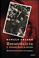 RECUÉRDALO TÚ Y RECUÉRDALO A OTROS: HISTORIA ORAL DE LA GUERRA CIVIL ESPAÑOLA