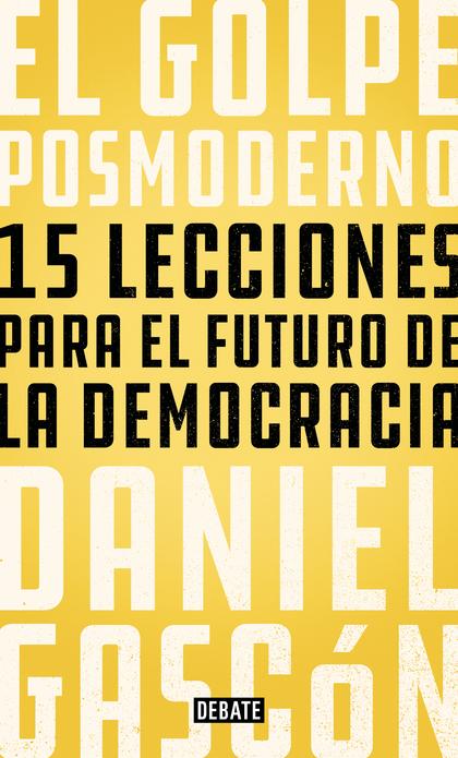 EL GOLPE POSMODERNO. 15 LECCIONES PARA EL FUTURO DE LA DEMOCRACIA