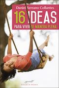 16 IDEAS PARA VIVIR DE MANERA PLENA. EXPERIENCIAS Y REFLEXIONES DE UN MÉDICO DE