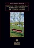 MEMORIA, VERDAD Y BELLEZA. EL UNIVERSO POÉTICO DE ANTONIO COLINAS