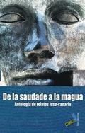 DE LA SAUDADE A LA MAGUA : ANTOLOGÍA DE RELATOS LUSO-CANARIA