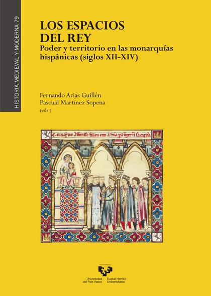 LOS ESPACIOS DEL REY. PODER Y TERRITORIO EN LAS MONARQUÍAS HISPÁNICAS (SIGLOS XI