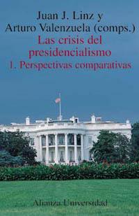 Las crisis del presidencialismo. 1. Perspectivas comparativas