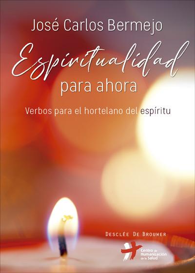 ESPIRITUALIDAD PARA AHORA : VERBOS PARA EL HORTELANO DEL ESPÍRITU