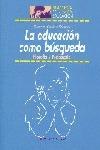 LA EDUCACIÓN COMO BÚSQUEDA. FILOSOFÍA Y PEDAGOGÍA