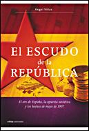 EL ESCUDO DE LA REPÚBLICA: EL ORO DE ESPAÑA, LA APUESTA SOVIÉTICA Y LOS HECHOS DE MAYO DE 1937