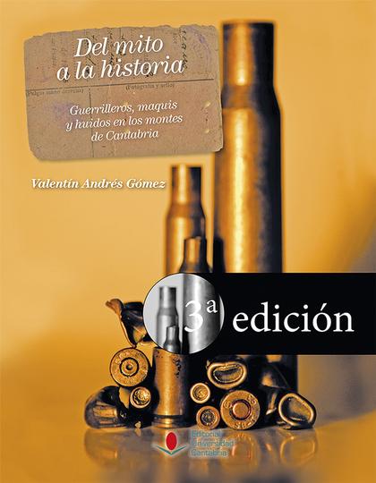DEL MITO A LA HISTORIA. GUERRILLEROS, MAQUIS Y HUIDOS EN LOS MONTES DE CANTABRIA.