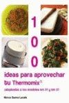 100 IDEAS PARA APROVECHAR TU THERMOMIX : ADAPTADAS A LOS MODELOS TM 31 Y TM 21