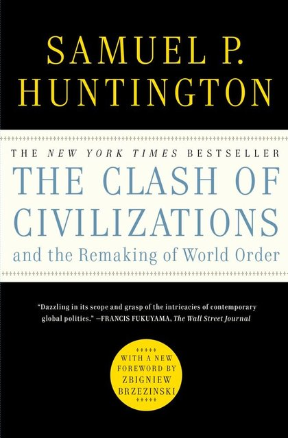 THE CLASH OF CIVILIZATIONS AND THE REMAKING OF WORLD ORDER.