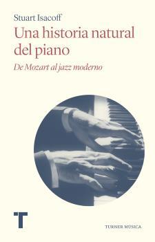 UNA HISTORIA NATURAL DEL PIANO. DE MOZART AL JAZZ MODERNO