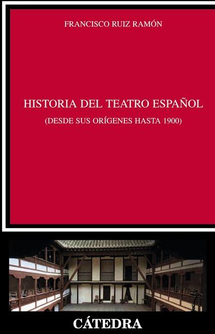 HISTORIA DEL TEATRO ESPAÑOL DESDE SUS ORÍGENES HASTA 1900.