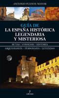 GUÍA DE LA ESPAÑA HISTÓRICA, LEGENDARIA Y MISTERIOSA.