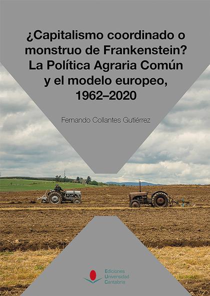 ¿CAPITALISMO COORDINADO O MONSTRUO DE FRANKENSTEIN? LA POLÍTICA AGRARIA COMÚN Y