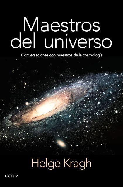 MAESTROS DEL UNIVERSO. CONVERSACIONES CON LOS COSMÓLOGOS DEL PASADO