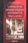 LA DESTRUCCIÓN DEL PATRIMONIO ECLESIÁSTICO EN LA GUERRA CIVIL : MÁLAGA Y SU PROVINCIA
